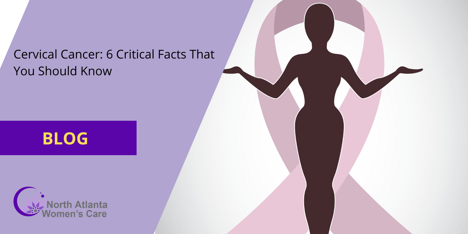 Cervical Cancer: 6 Critical Facts That You Should Know
